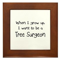When I grow up I want to be a Tree Surgeon Framed