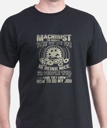 Machinist The Hardest Part Of My Job Is Be T-Shirt