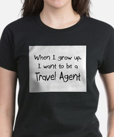 When I grow up I want to be a Travel Agent Tee