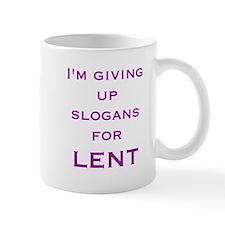 Giving up slogans for Lent Mug