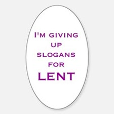 Giving up slogans for Lent Oval Decal