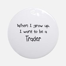 When I grow up I want to be a Trader Ornament (Rou