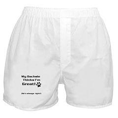 My Dachsund thinks I'm great Boxer Shorts