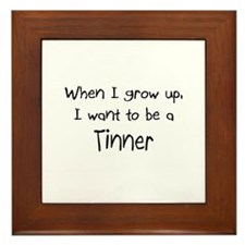 When I grow up I want to be a Tinner Framed Tile
