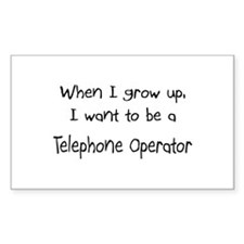 When I grow up I want to be a Telephone Operator S