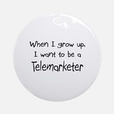 When I grow up I want to be a Telemarketer Ornamen