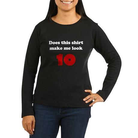 Make Me Look 10 Women's Long Sleeve Dark T-Shirt