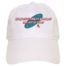 Old Horticulturalists Never Die Baseball Cap