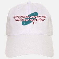 Old Hikers Never Die Baseball Baseball Cap