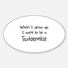 When I grow up I want to be a Taxidermist Decal