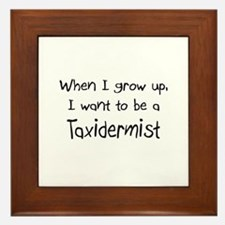 When I grow up I want to be a Taxidermist Framed T