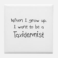 When I grow up I want to be a Taxidermist Tile Coa