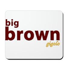 Big Brown Gigolo Mousepad
