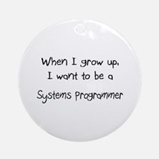 When I grow up I want to be a Systems Programmer O