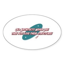 Old Architects Never Die Oval Decal