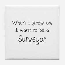 When I grow up I want to be a Surveyor Tile Coaste