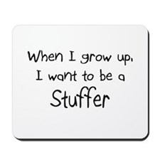 When I grow up I want to be a Stuffer Mousepad
