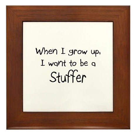 When I grow up I want to be a Stuffer Framed Tile