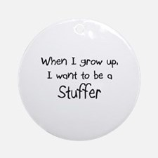 When I grow up I want to be a Stuffer Ornament (Ro