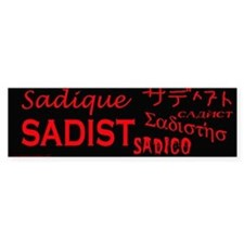 Sadist all over Bumper Bumper Sticker