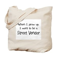 When I grow up I want to be a Street Vendor Tote B