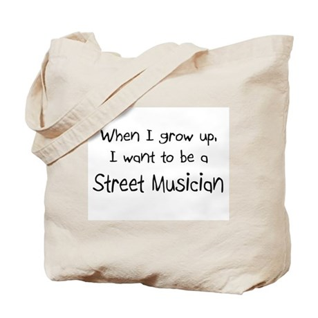 When I grow up I want to be a Street Musician Tote
