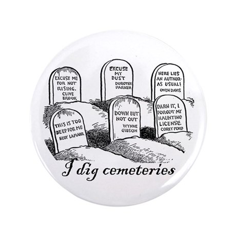 "I Dig Cemeteries 3.5"" Button"