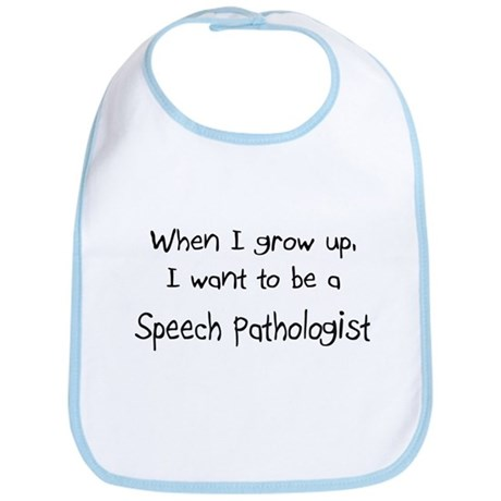 When I grow up I want to be a Speech Pathologist B