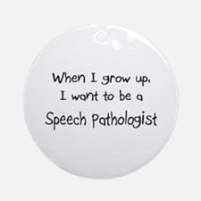 When I grow up I want to be a Speech Pathologist O