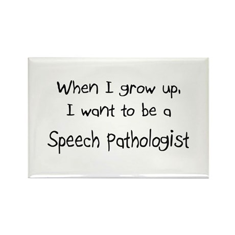 When I grow up I want to be a Speech Pathologist R