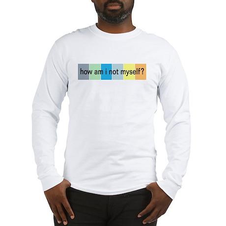 how am i not myself? Long Sleeve T-Shirt
