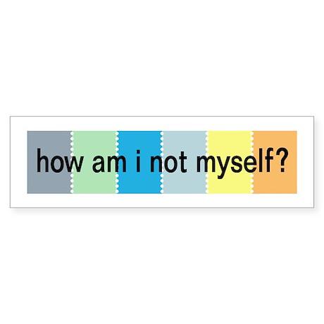 how am i not myself? Bumper Sticker (10 pk)