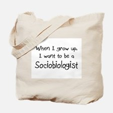 When I grow up I want to be a Sociobiologist Tote
