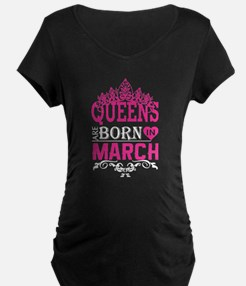 Queens Are Born In March Maternity T-Shirt