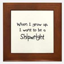 When I grow up I want to be a Shipwright Framed Ti