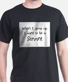 When I grow up I want to be a Servant T-Shirt