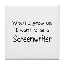 When I grow up I want to be a Screenwriter Tile Co