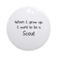 When I grow up I want to be a Scout Ornament (Roun