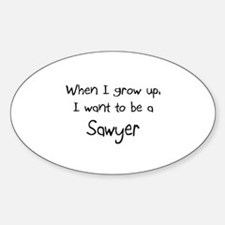 When I grow up I want to be a Sawyer Decal