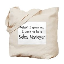 When I grow up I want to be a Sales Manager Tote B