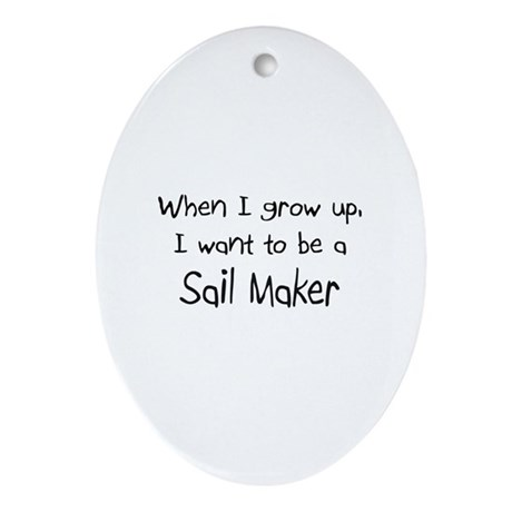 When I grow up I want to be a Sail Maker Ornament