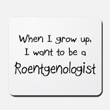 When I grow up I want to be a Roentgenologist Mous