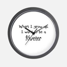 When I grow up I want to be a Riveter Wall Clock