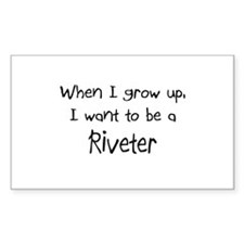 When I grow up I want to be a Riveter Decal