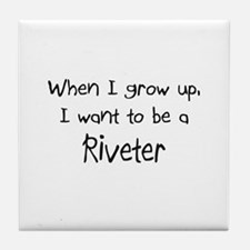 When I grow up I want to be a Riveter Tile Coaster