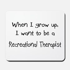 When I grow up I want to be a Recreational Therapi