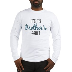 It's My Brother's Fault Long Sleeve T-Shirt