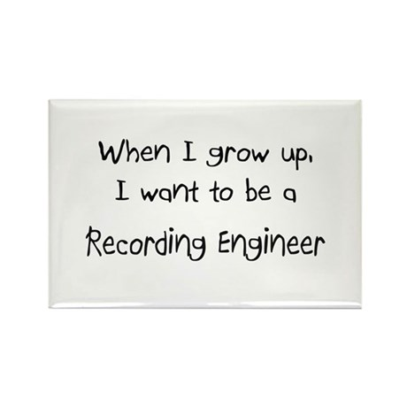 When I grow up I want to be a Recording Engineer R