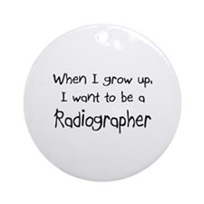 When I grow up I want to be a Radiographer Ornamen