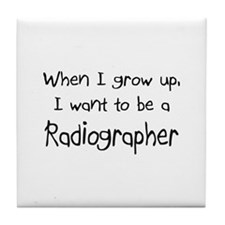 When I grow up I want to be a Radiographer Tile Co